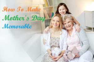 Make Mother's Day Memorable